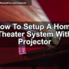 How To Setup A Home Theater System With Projector